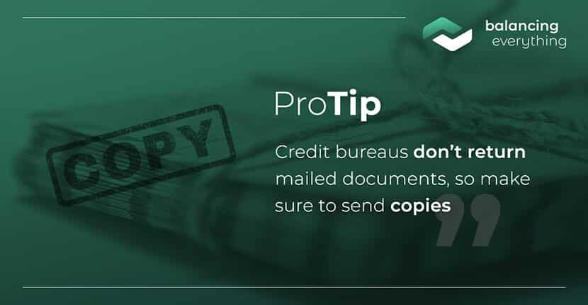 Credit bureaus don't return mailed documents, so make sure to send copies.